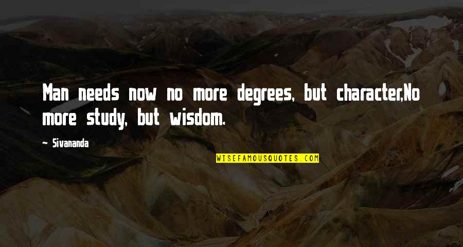 Short Devotional Quotes By Sivananda: Man needs now no more degrees, but character,No