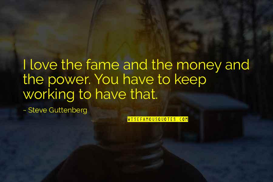 Short Devotional Quotes By Steve Guttenberg: I love the fame and the money and