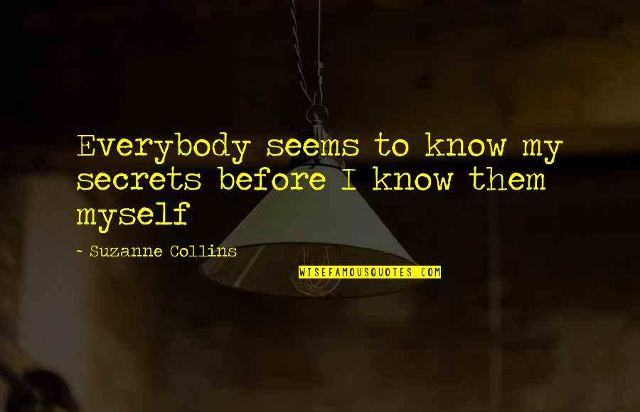 Short Devotional Quotes By Suzanne Collins: Everybody seems to know my secrets before I