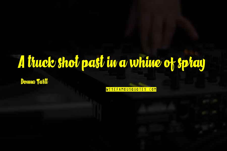 Short Disney Film Quotes By Donna Tartt: A truck shot past in a whine of