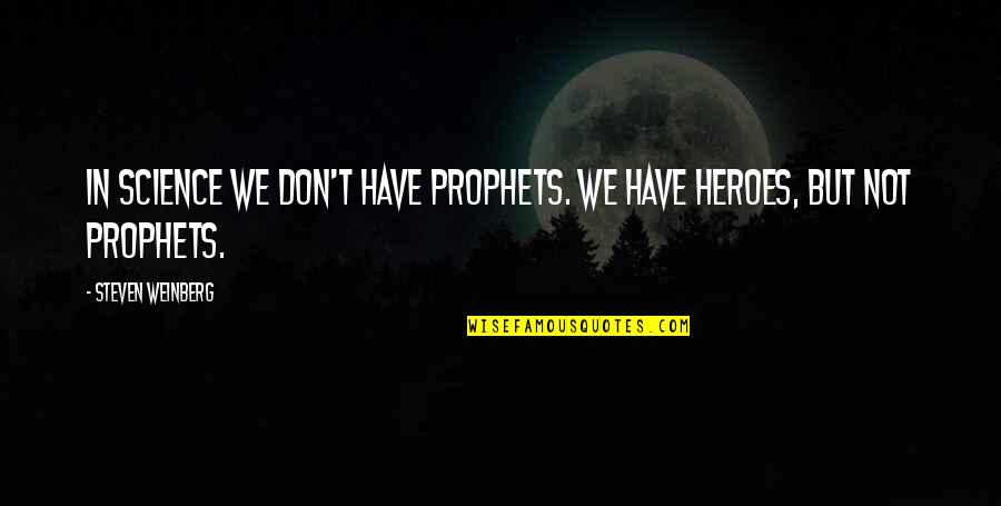 Short Disney Film Quotes By Steven Weinberg: In science we don't have prophets. We have