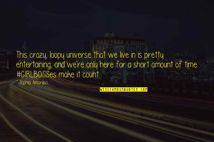 Short Entertaining Quotes By Sophia Amoruso: This crazy, loopy universe that we live in