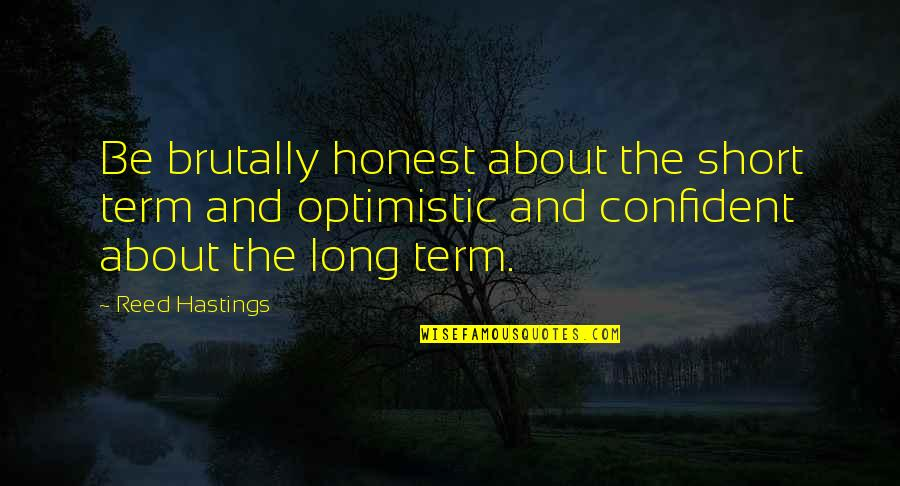 Short Entrepreneur Quotes By Reed Hastings: Be brutally honest about the short term and