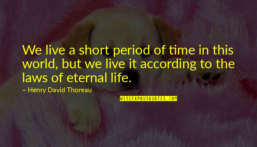 Short Eternal Life Quotes By Henry David Thoreau: We live a short period of time in