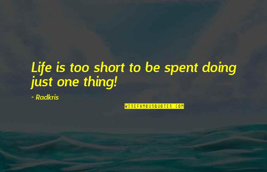 Short Eternal Life Quotes By Radkris: Life is too short to be spent doing