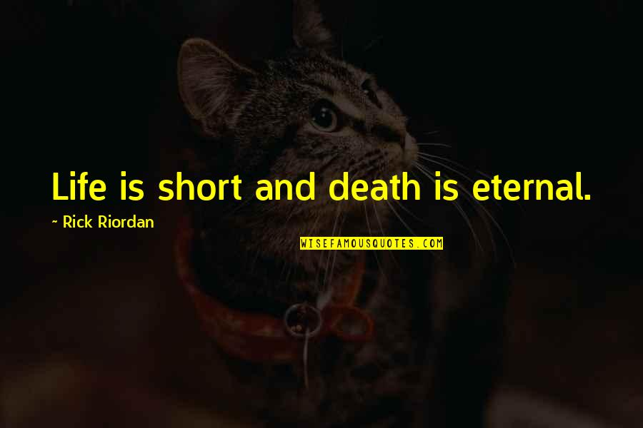 Short Eternal Life Quotes By Rick Riordan: Life is short and death is eternal.
