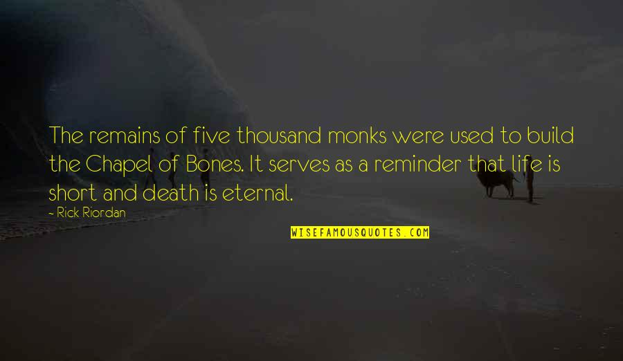Short Eternal Life Quotes By Rick Riordan: The remains of five thousand monks were used