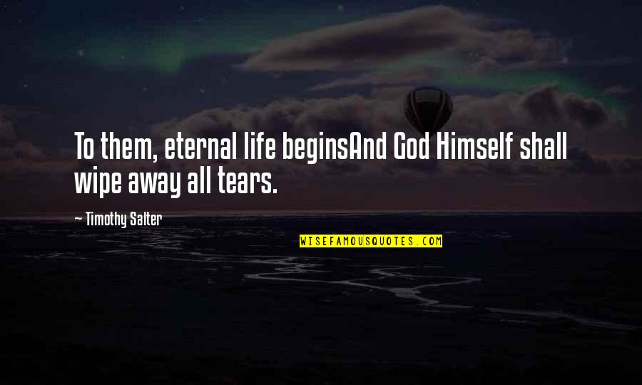 Short Eternal Life Quotes By Timothy Salter: To them, eternal life beginsAnd God Himself shall