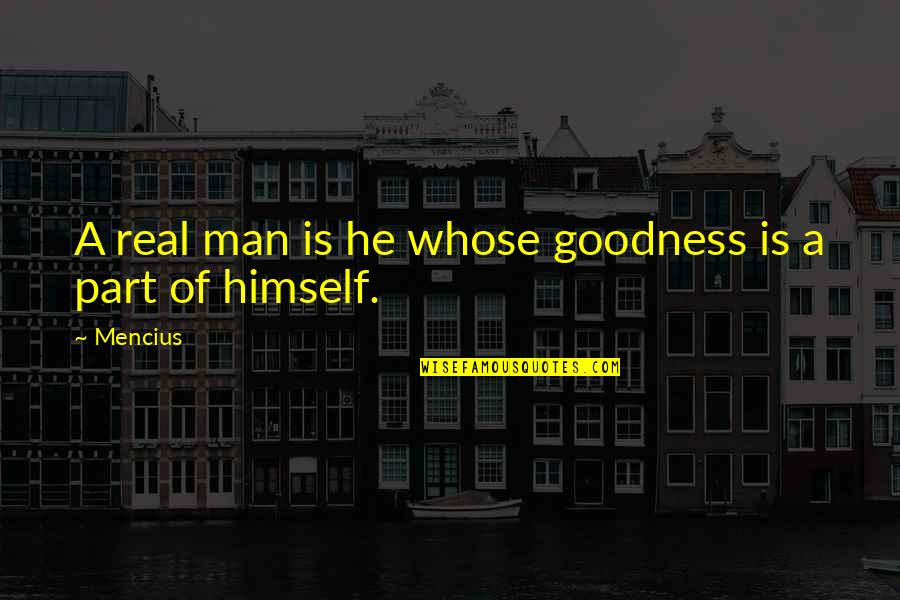 Short Famous Math Quotes By Mencius: A real man is he whose goodness is
