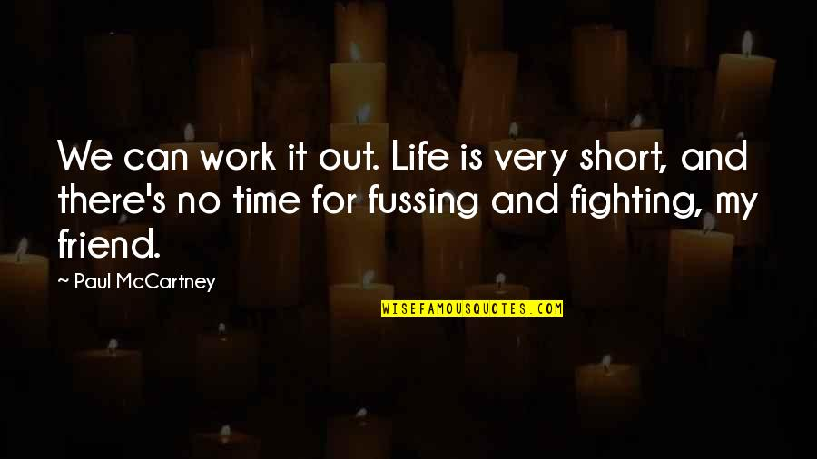 Short Friend Life Quotes By Paul McCartney: We can work it out. Life is very