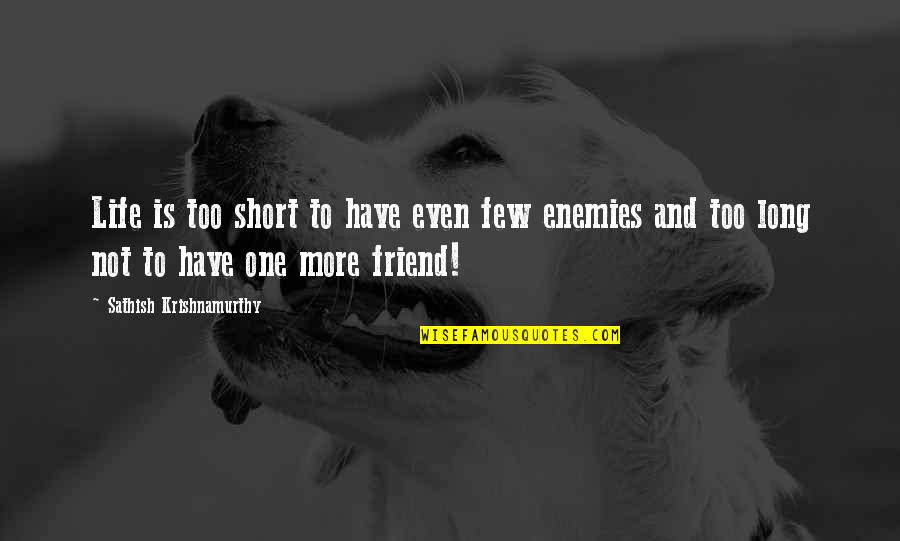 Short Friend Life Quotes By Sathish Krishnamurthy: Life is too short to have even few