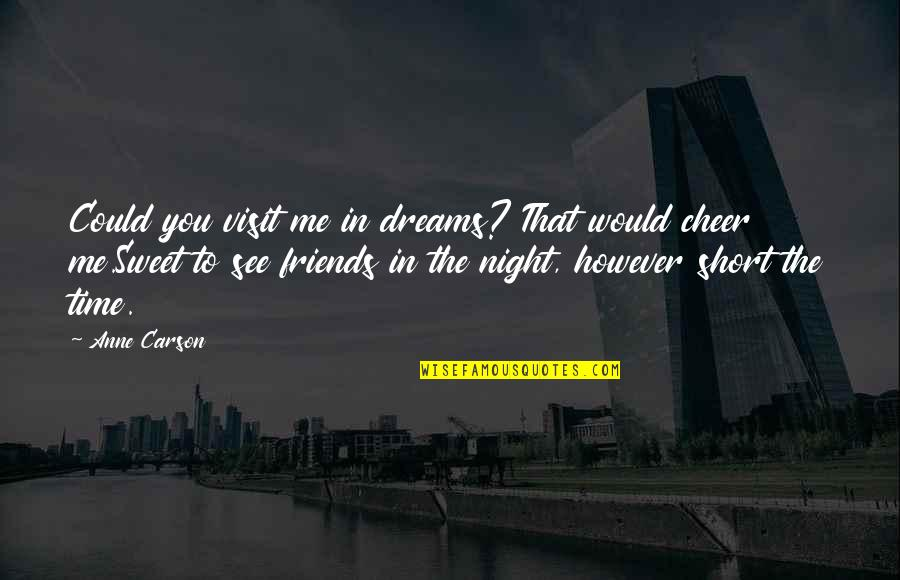 Short Friends Quotes By Anne Carson: Could you visit me in dreams? That would