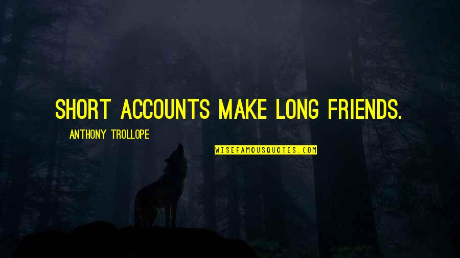 Short Friends Quotes By Anthony Trollope: Short accounts make long friends.