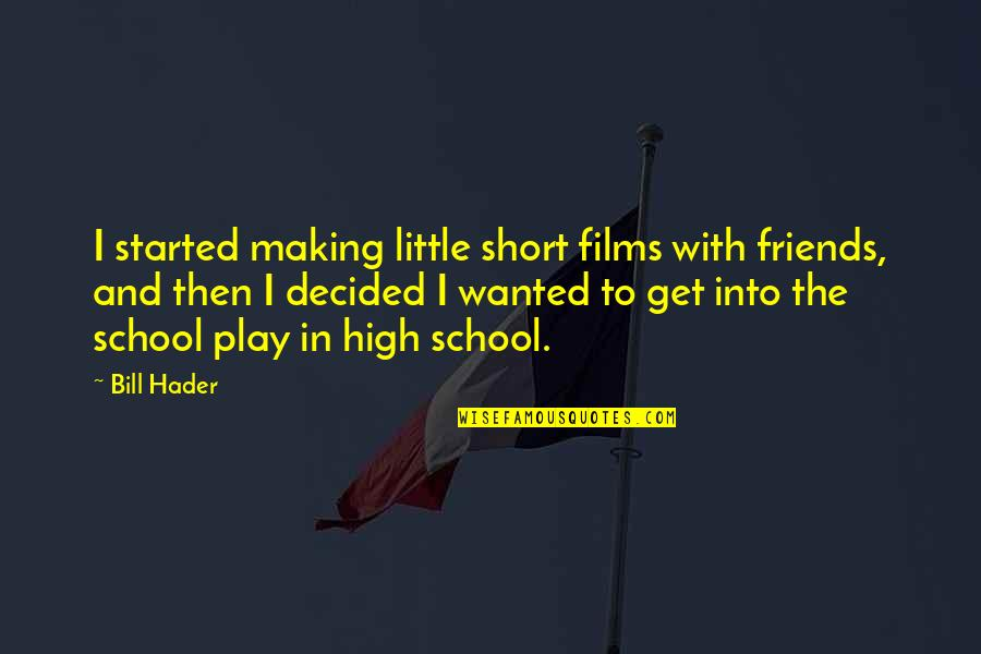 Short Friends Quotes By Bill Hader: I started making little short films with friends,