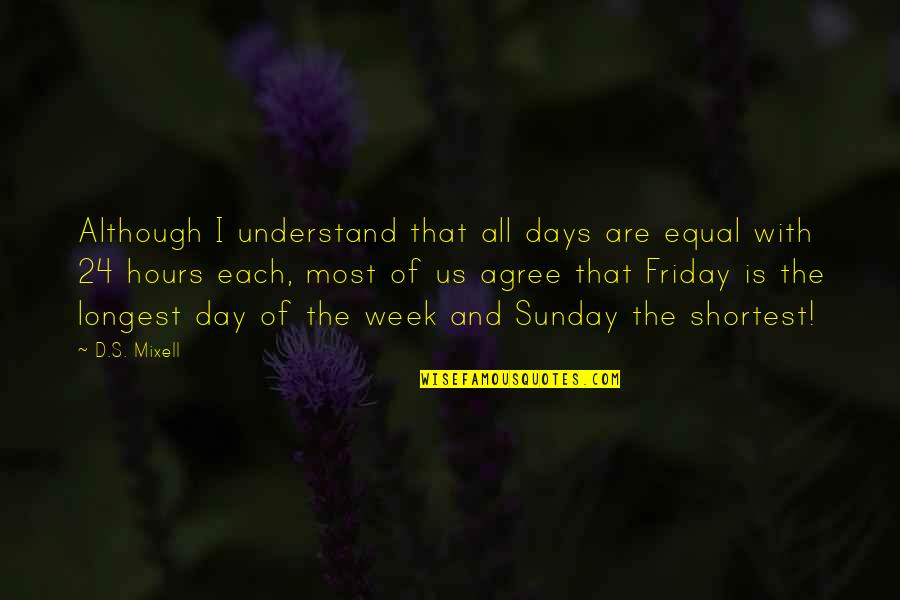 Short Friends Quotes By D.S. Mixell: Although I understand that all days are equal