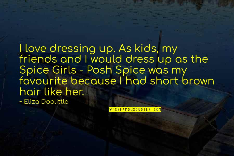 Short Friends Quotes By Eliza Doolittle: I love dressing up. As kids, my friends