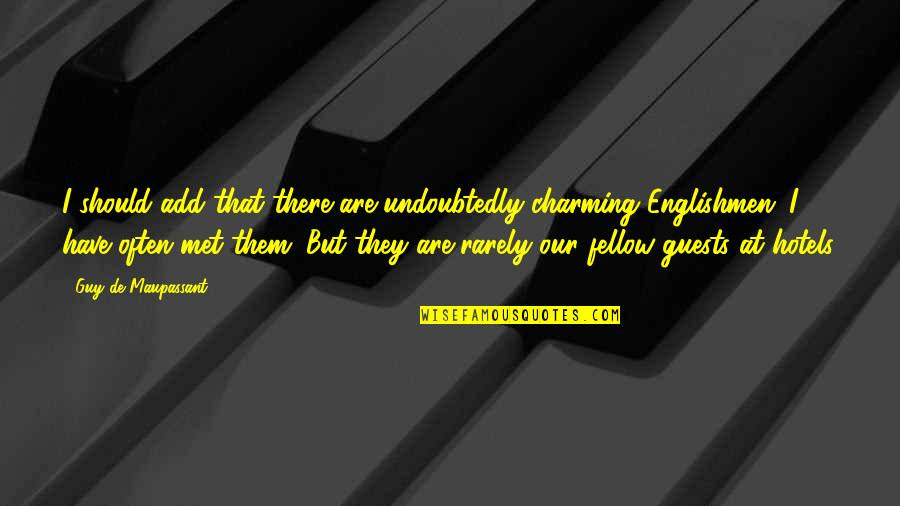 Short Friends Quotes By Guy De Maupassant: I should add that there are undoubtedly charming