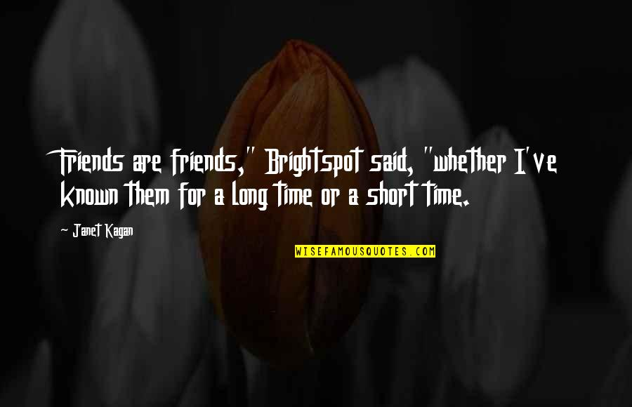 """Short Friends Quotes By Janet Kagan: Friends are friends,"""" Brightspot said, """"whether I've known"""