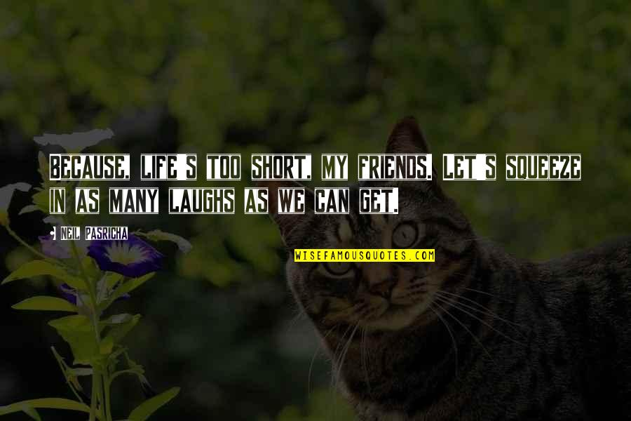 Short Friends Quotes By Neil Pasricha: Because, life's too short, my friends. Let's squeeze
