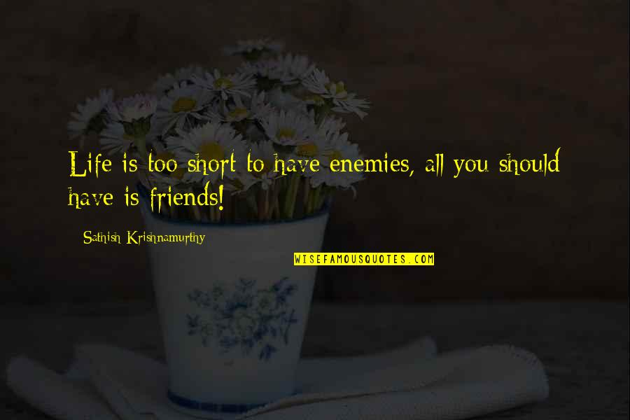 Short Friends Quotes By Sathish Krishnamurthy: Life is too short to have enemies, all