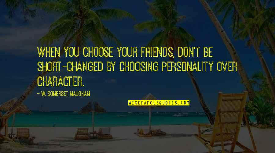 Short Friends Quotes By W. Somerset Maugham: When you choose your friends, don't be short-changed