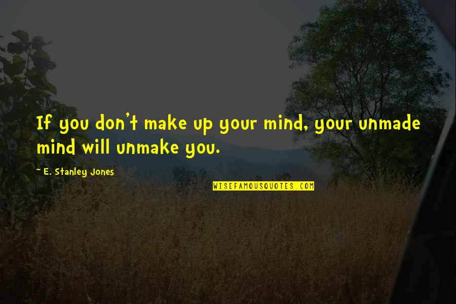 Short Funny Brother Quotes By E. Stanley Jones: If you don't make up your mind, your