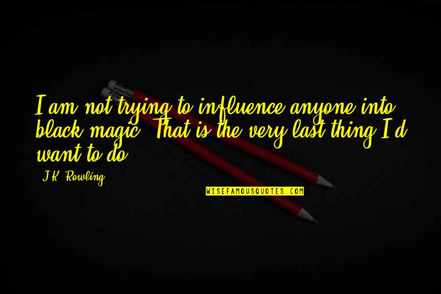 Short Goodbye Good Luck Quotes By J.K. Rowling: I am not trying to influence anyone into