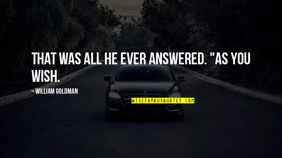 """Short Goodbye Good Luck Quotes By William Goldman: That was all he ever answered. """"As you"""