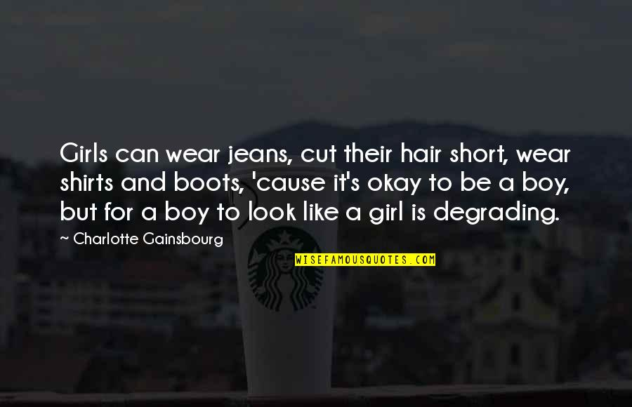 Short Hair Girl Quotes By Charlotte Gainsbourg: Girls can wear jeans, cut their hair short,