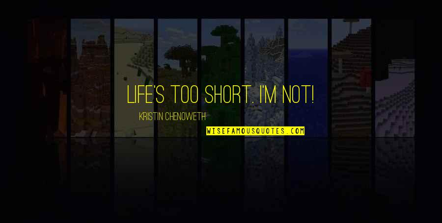 Short Height Quotes By Kristin Chenoweth: Life's too short. I'm not!