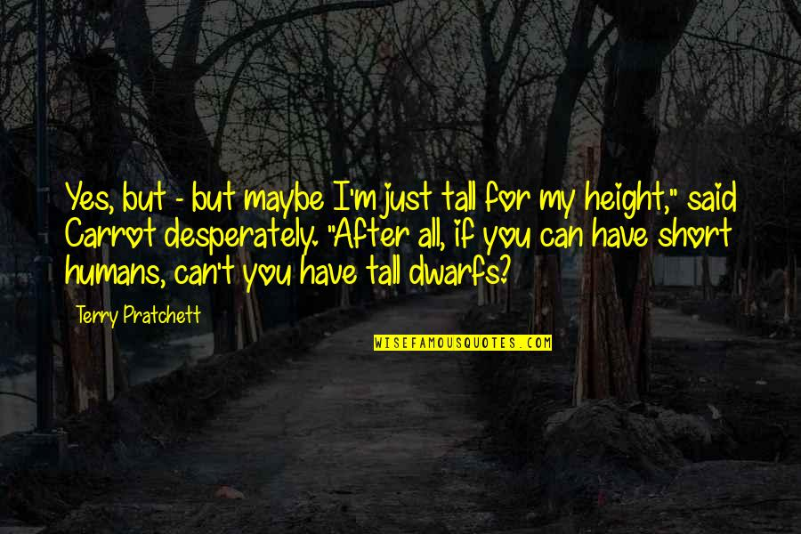 Short Height Quotes By Terry Pratchett: Yes, but - but maybe I'm just tall