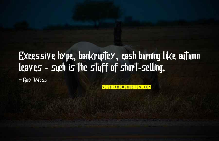Short Hype Quotes By Gary Weiss: Excessive hype, bankruptcy, cash burning like autumn leaves