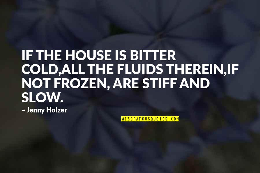Short Hype Quotes By Jenny Holzer: IF THE HOUSE IS BITTER COLD,ALL THE FLUIDS