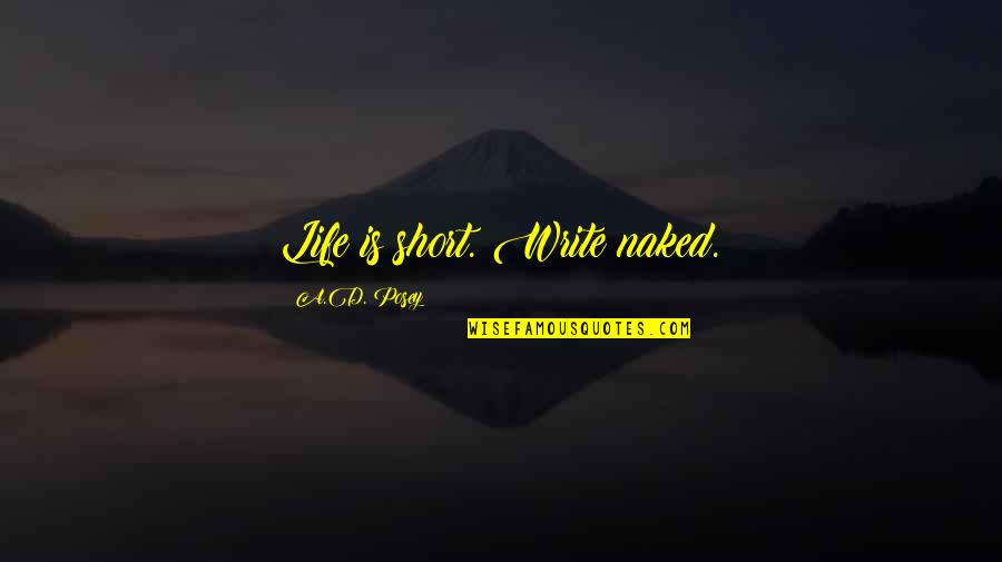 Short Inspirational Quotes By A.D. Posey: Life is short. Write naked.