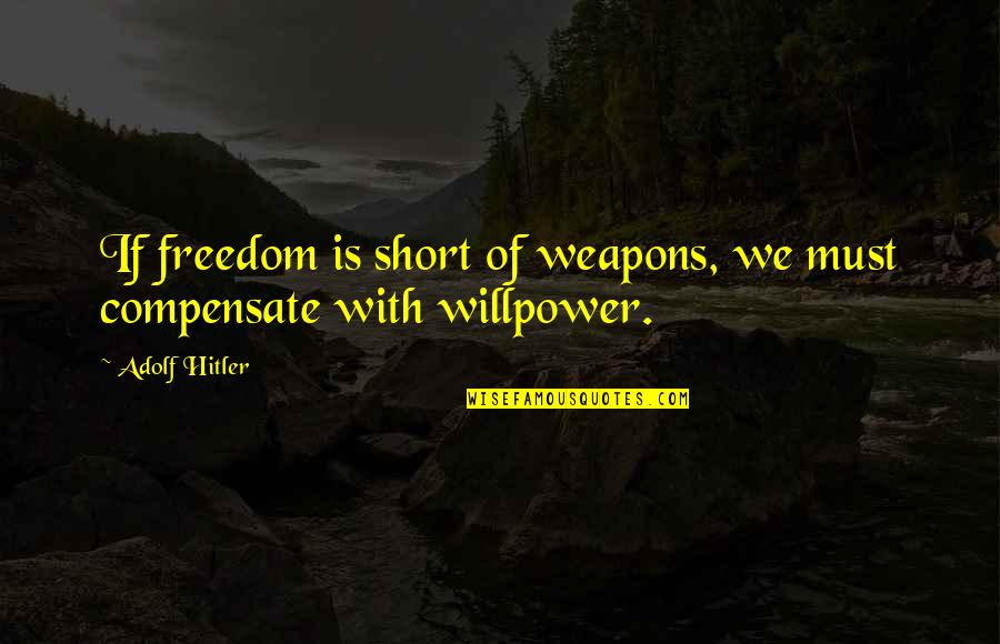 Short Inspirational Quotes By Adolf Hitler: If freedom is short of weapons, we must