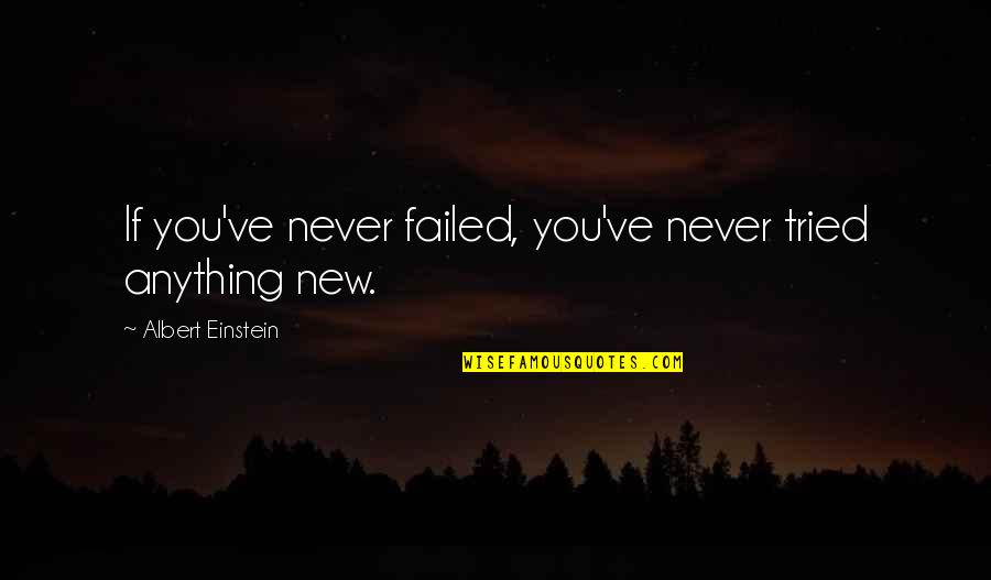 Short Inspirational Quotes By Albert Einstein: If you've never failed, you've never tried anything