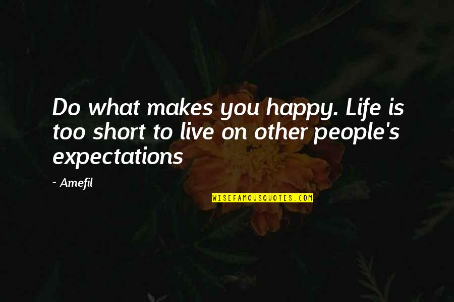 Short Inspirational Quotes By Amefil: Do what makes you happy. Life is too