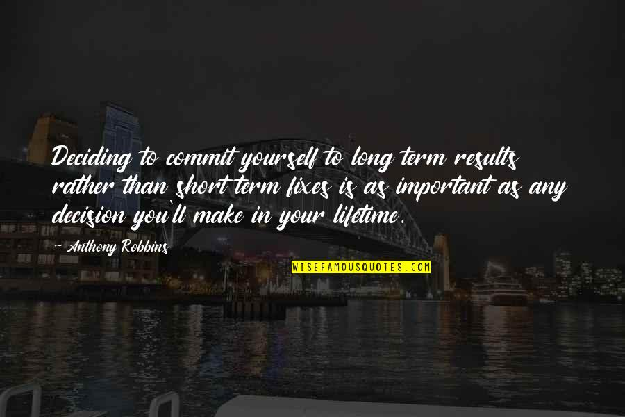 Short Inspirational Quotes By Anthony Robbins: Deciding to commit yourself to long term results