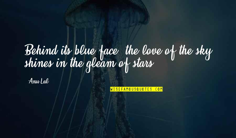 Short Inspirational Quotes By Anu Lal: Behind its blue face, the love of the