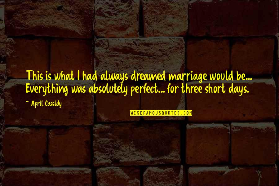 Short Inspirational Quotes By April Cassidy: This is what I had always dreamed marriage