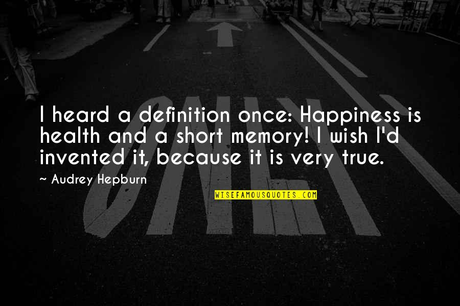 Short Inspirational Quotes By Audrey Hepburn: I heard a definition once: Happiness is health