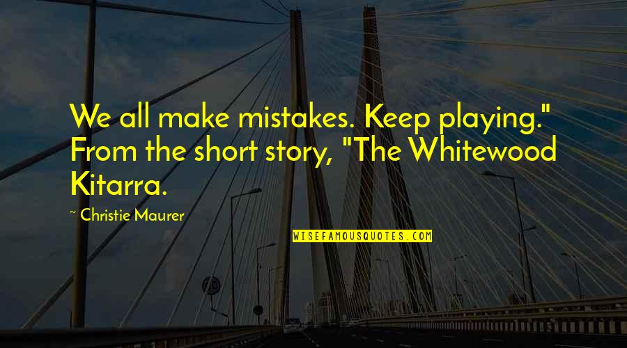 "Short Inspirational Quotes By Christie Maurer: We all make mistakes. Keep playing."" From the"