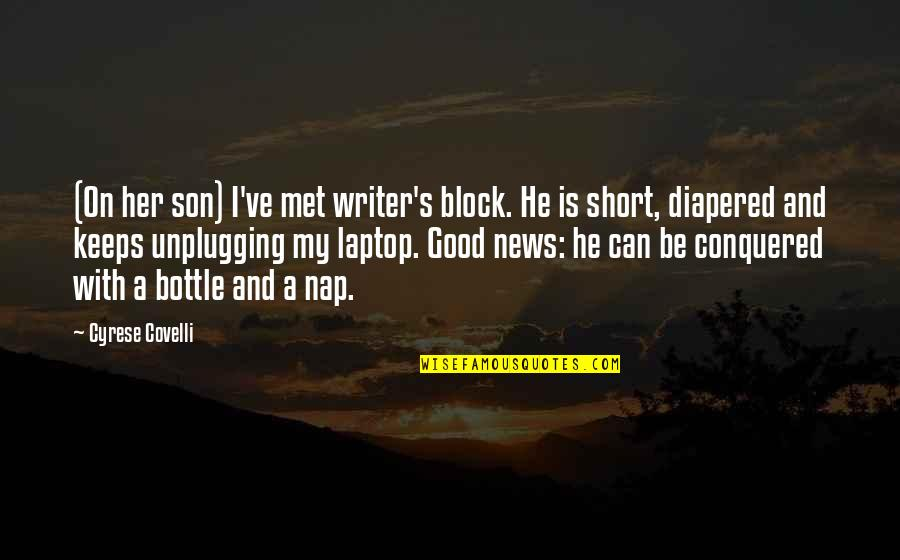 Short Inspirational Quotes By Cyrese Covelli: (On her son) I've met writer's block. He