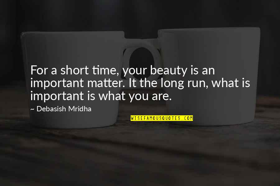 Short Inspirational Quotes By Debasish Mridha: For a short time, your beauty is an