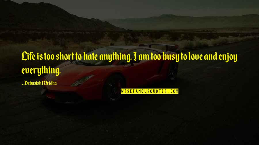 Short Inspirational Quotes By Debasish Mridha: Life is too short to hate anything. I