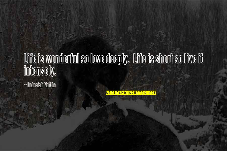 Short Inspirational Quotes By Debasish Mridha: Life is wonderful so love deeply. Life is