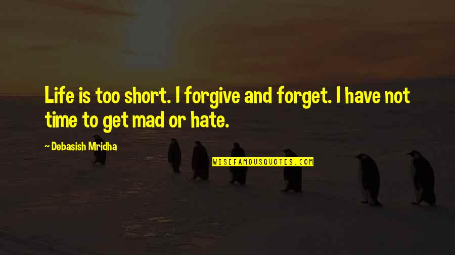 Short Inspirational Quotes By Debasish Mridha: Life is too short. I forgive and forget.