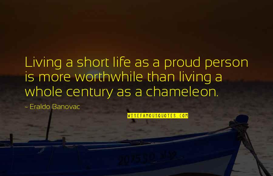 Short Inspirational Quotes By Eraldo Banovac: Living a short life as a proud person