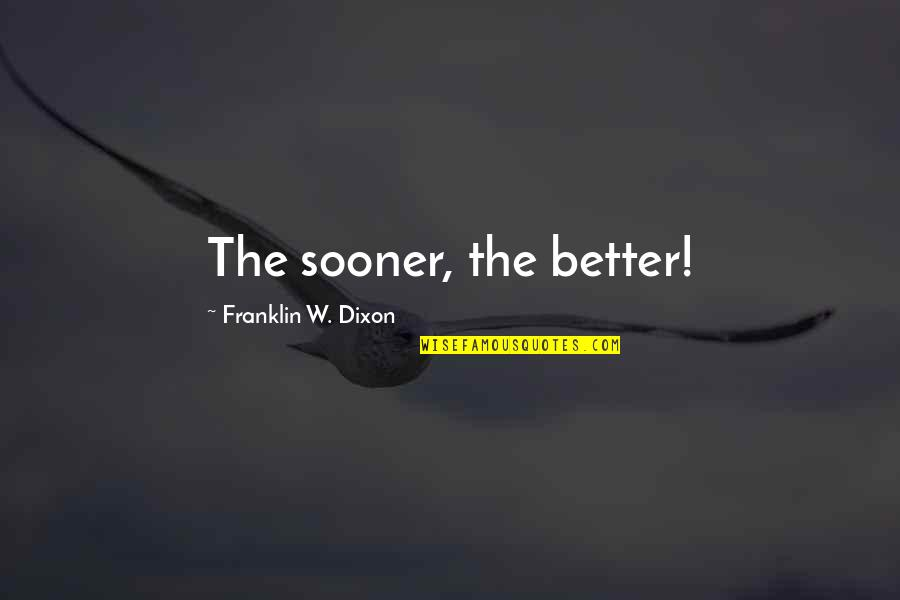 Short Inspirational Quotes By Franklin W. Dixon: The sooner, the better!