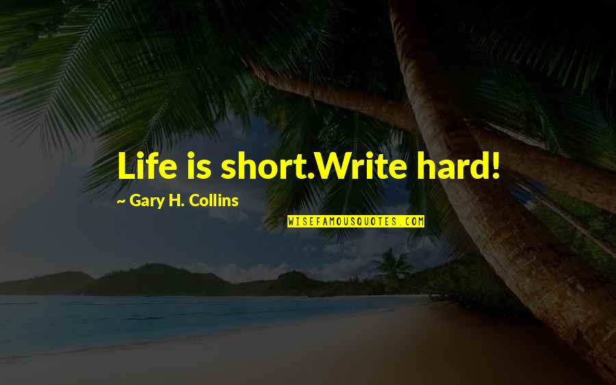 Short Inspirational Quotes By Gary H. Collins: Life is short.Write hard!